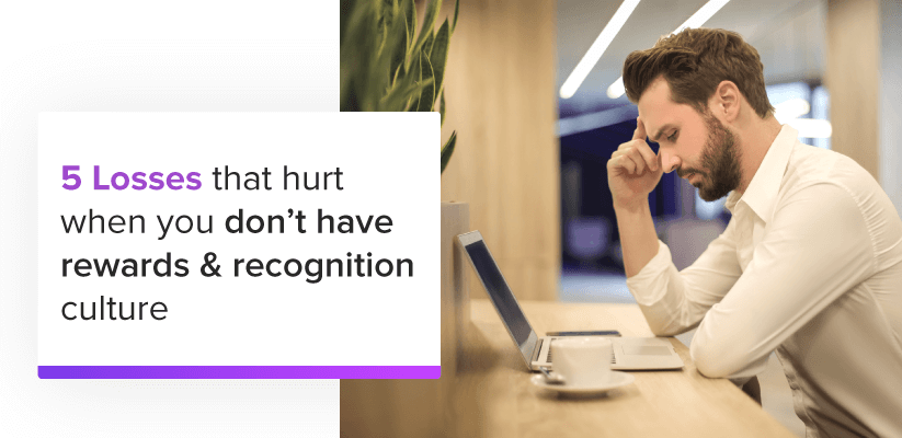 5 losses that hurt when you don't have rewards & recognition culture